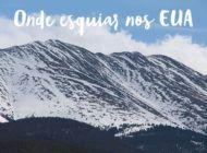*Onde esquiar nos Estados Unidos!
